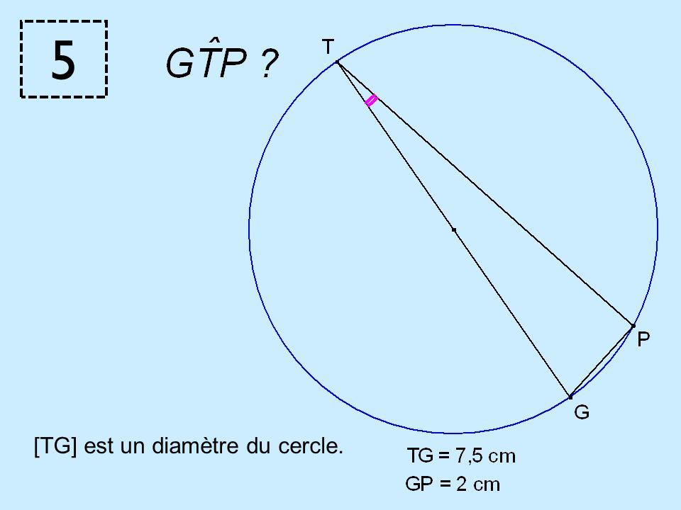 5 [TG] est un diamètre du cercle.